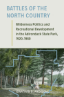Battles of the North Country: Wilderness Politics and Recreational Development in the Adirondack State Park, 1920-1980 (Environmental History of the Northeast) Cover Image