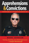 Apprehensions & Convictions: Adventures of a 50-Year-Old Rookie Cop Cover Image
