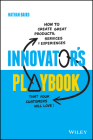 Innovator's Playbook: How to Create Great Products, Services and Experiences That Your Customers Will Love Cover Image