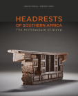 Headrests of Southern Africa: The Architecture of Sleep - Kwazulu-Natal, Eswatini and Limpopo Cover Image