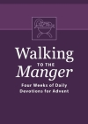 Walking to the Manger: Four Weeks of Daily Devotions for Advent Cover Image