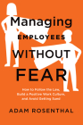 Managing Employees Without Fear: How to Follow the Law, Build a Positive Work Culture, and Avoid Getting Sued Cover Image