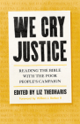 We Cry Justice: Reading the Bible with the Poor People's Campaign Cover Image