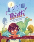 A Dinosaur Named Ruth: How Ruth Mason Discovered Fossils in Her Own Backyard Cover Image