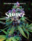 Stoner Coloring Book for Adults: Psychedelic Coloring Book for Stoners Relaxing and Stress Relieving Art for Stoners Cover Image