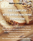 The Complete Keto Bread Machine Cookbook: Unlock The Full Potential Of Your Bread Machine With 200 Easy-To-Follow Recipes For Beginners To Always Have Cover Image