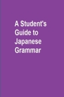 A Student's Guide to Japanese Grammar Cover Image