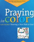 Praying in Color: Drawing a New Path to God: Expanded and Enhanced Edition Cover Image