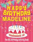 Happy Birthday Madeline - The Big Birthday Activity Book: (Personalized Children's Activity Book) Cover Image