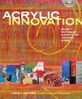 Acrylic Innovation: Styles + Techniques Featuring 64 Visionary Artists [With DVD] Cover Image