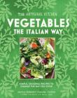 The Artisanal Kitchen: Vegetables the Italian Way: Simple, Seasonal Recipes to Change the Way You Cook Cover Image