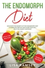The Endomorph Diet: Discover the Secrets of the Endomorph Diet A Complete Step-by-Step Guide That Will Help You Shape Your Body Cover Image