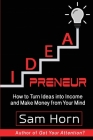 IDEApreneur: How to Turn Ideas into Income and Make Money from Your Mind Cover Image