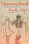 Unvarnished: Autobiographical Sketches by Emily Carr Cover Image