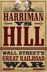 Harriman vs. Hill: Wall Street's Great Railroad War Cover Image