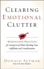 Clearing Emotional Clutter: Mindfulness Practices for Letting Go of What's Blocking Your Fulfillment and Transformation Cover Image