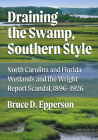 Draining the Swamp, Southern Style: North Carolina and Florida Wetlands and the Wright Report Scandal, 1896-1926 Cover Image