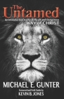 The Untamed: An Introduction to the Difficult and Dangerous Way of Christ Cover Image