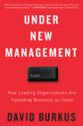 Under New Management: How Leading Organizations Are Upending Business as Usual Cover Image