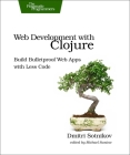 Web Development with Clojure: Build Bulletproof Web Apps with Less Code Cover Image