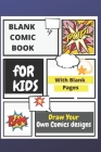Blank Comic Book for Kids: Draw Your Own Comics Designs Cover Image