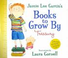 Jamie Lee Curtis's Books to Grow By Treasury Cover Image