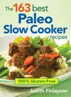 The 163 Best Paleo Slow Cooker Recipes: 100% Gluten-Free Cover Image