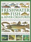 The Illustrated World Encyclopedia of Freshwater Fish & River Creatures: A Natural History and Identification Guide to the Aquatic Animal Life of Pond Cover Image