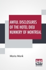 Awful Disclosures Of The Hotel Dieu Nunnery Of Montreal: Containing, Also, Many Incidents Never Before Published. Cover Image