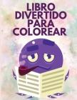 Libro Divertido para Colorear: Libro para colorear para adultos - Libros para colorear de alivio del estrés y relajación - Páginas para colorear para Cover Image