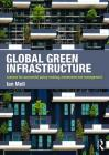 Global Green Infrastructure: Lessons for Successful Policy-Making, Investment and Management Cover Image