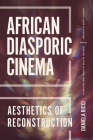 African Diasporic Cinema: Aesthetics of Reconstruction (African Humanities and the Arts) Cover Image