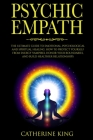 Psychic Empath: The Ultimate Guide to Emotional, Psychological and Spiritual Healing. How to Protect Yourself from Energy Vampires, Ho Cover Image