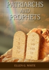 Patriarchs and Prophets: (Prophets and Kings, Desire of Ages, Acts of Apostles, The Great Controversy, country living counsels, adventist home Cover Image