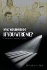 What Would You Do If You Were Me?: A Testimony of Survival in Prison Cover Image