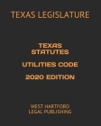 Texas Statutes Utilities Code 2020 Edition: West Hartford Legal Publishing Cover Image