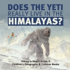 Does the Yeti Really Live in the Himalayas? - Hiking in Nepal Grade 4 - Children's Geography & Cultures Books Cover Image