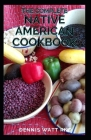 The Complete Native American Cookbook: The Complete Guide and Recipes for Native American Cookbook Cover Image