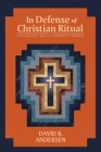 In Defense of Christian Ritual: The Case for a Biblical Pattern of Worship Cover Image