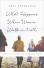 What Happens When Women Walk in Faith: Trusting God Takes You to Amazing Places Cover Image
