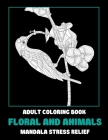 Adult Coloring Book Floral and Animals - Mandala Stress Relief Cover Image
