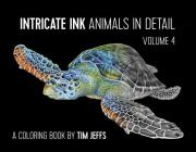 Intricate Ink: Animals in Detail Volume 4: Coloring Book Cover Image