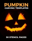 Pumpkin Carving Templates 50 Stencil Pages: pumpkin stencils and carving book For Kids Contains funny and scary pumpkin faces Patterns & templates for Cover Image