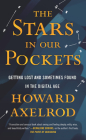The Stars in Our Pockets: Getting Lost and Sometimes Found in the Digital Age Cover Image