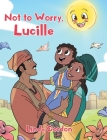 Not to Worry, Lucille Cover Image