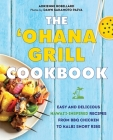 The 'Ohana Grill Cookbook: Easy and Delicious Hawai'i-Inspired Recipes from BBQ Chicken to Kalbi Short Ribs Cover Image