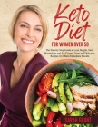 Keto Diet for Women Over 50: The Step-by-Step Guide to Lose Weight, Start Metabolism and Feel Young. Tasty and Delicious Recipes To Obtain Immediat Cover Image