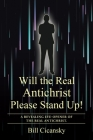 Will the Real Antichrist Please Stand Up!: A Revealing Eye-Opener of the Real Antichrist. Cover Image