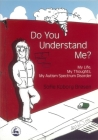 Do You Understand Me?: My Life, My Thoughts, My Autism Spectrum Disorder Cover Image