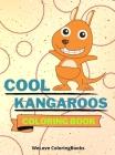 Cool Kangaroos Coloring Book: Cute Kangaroos Coloring Book Adorable Kangaroos Coloring Pages for Kids 25 Incredibly Cute and Lovable Kangaroos Cover Image